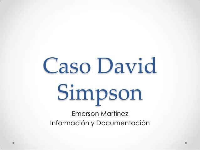 Caso David Simpson Emerson Martínez Información y Documentación