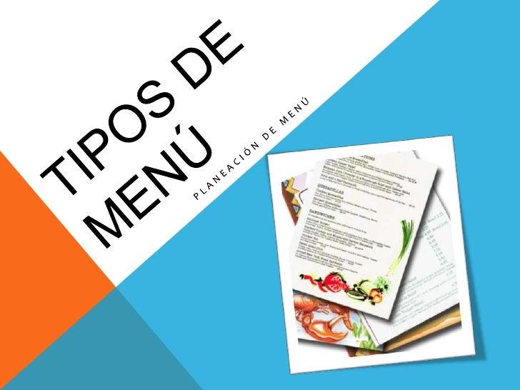 Tipos de menú<br />PLANEACIÓN DE MENÚ<br />