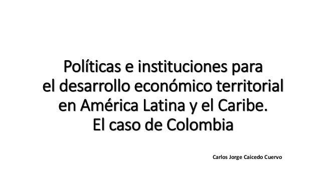Políticas e instituciones para  el desarrollo económico territorial  en América Latina y el Caribe.  El caso de Colombia  ...