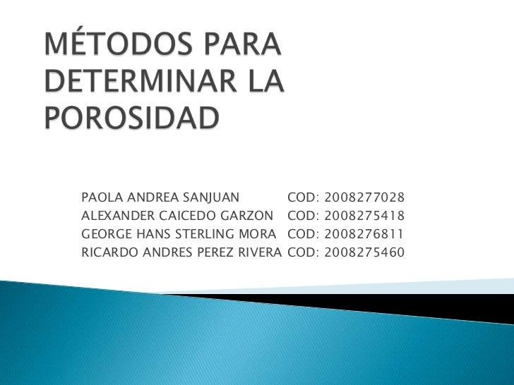 MÉTODOS PARA DETERMINAR LA POROSIDAD<br />PAOLA ANDREA SANJUAN  COD: 2008277028<br />ALEXANDER CAICEDO GARZON COD: 20082...