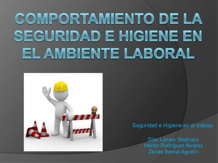 Seguridad e Higiene en el trabajo     Díaz Lázaro Stephany    Hector Rodríguez Alvarez     Zárate Bernal Agustín