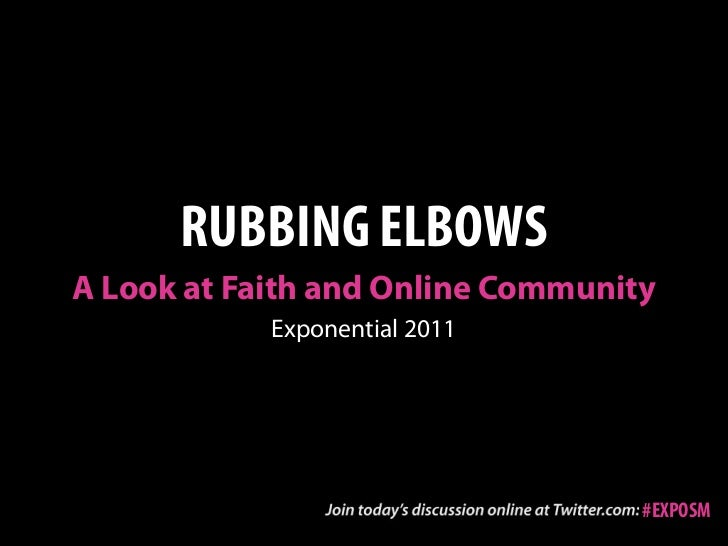 RUBBING ELBOWSA Look at Faith and Online Community            Exponential 2011                                   #EXPOSM