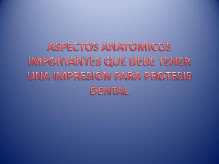 ASPECTOS ANATOMICOS IMPORTANTES QUE DEBE TENER UNA IMPRESIÓN PARA PROTESIS DENTAL<br />
