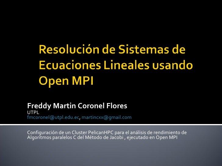 Freddy Martin Coronel Flores UTPL [email_address] ,  [email_address]   Configuración de un Cluster PelicanHPC para el anál...