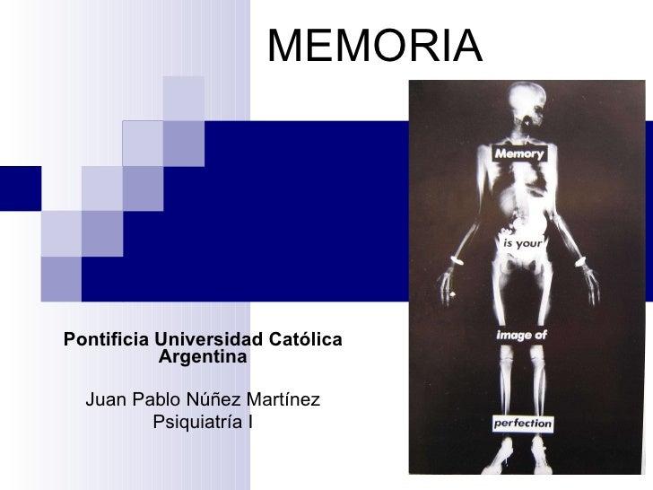 MEMORIA Pontificia Universidad Católica Argentina Juan Pablo Núñez Martínez Psiquiatría I
