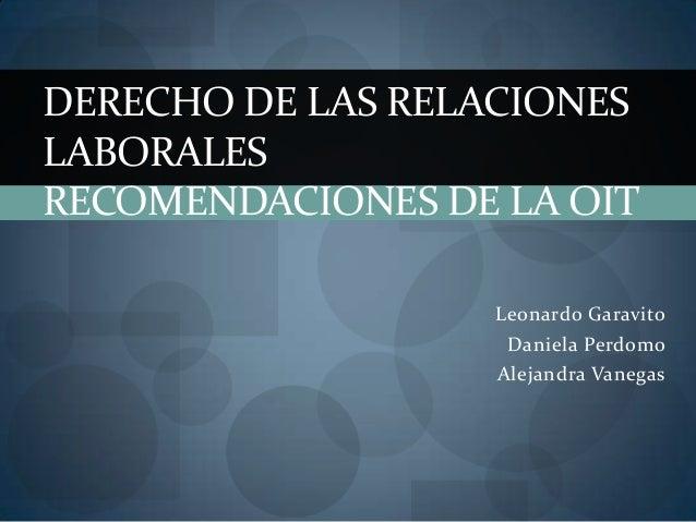 Leonardo GaravitoDaniela PerdomoAlejandra VanegasDERECHO DE LAS RELACIONESLABORALESRECOMENDACIONES DE LA OIT