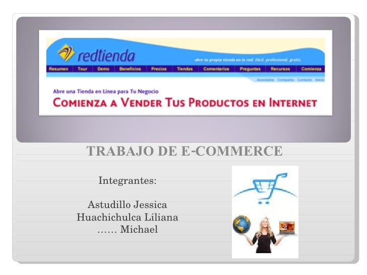TRABAJO DE E-COMMERCE Integrantes: Astudillo Jessica Huachichulca Liliana ……  Michael