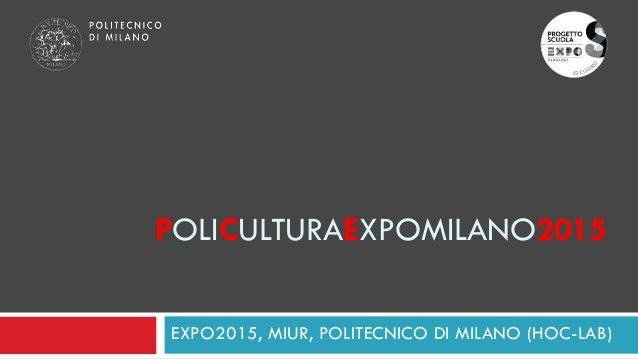 POLICULTURAEXPOMILANO2015 EXPO2015, MIUR, POLITECNICO DI MILANO (HOC-LAB)
