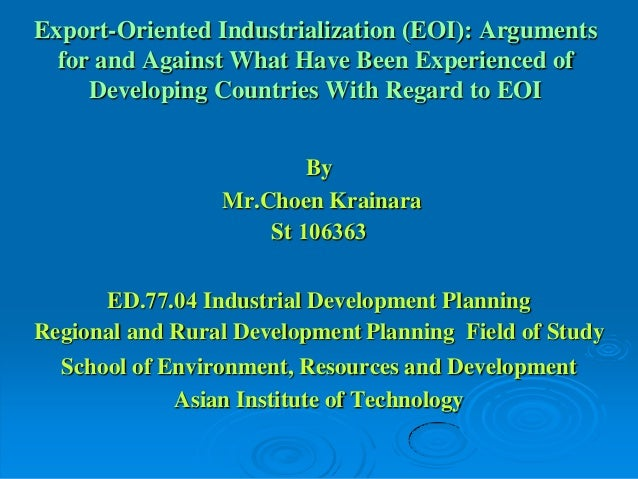 Export-Oriented Industrialization (EOI): Arguments For and Against What Have Been Experienced of Developing Countries With Regard to EOI