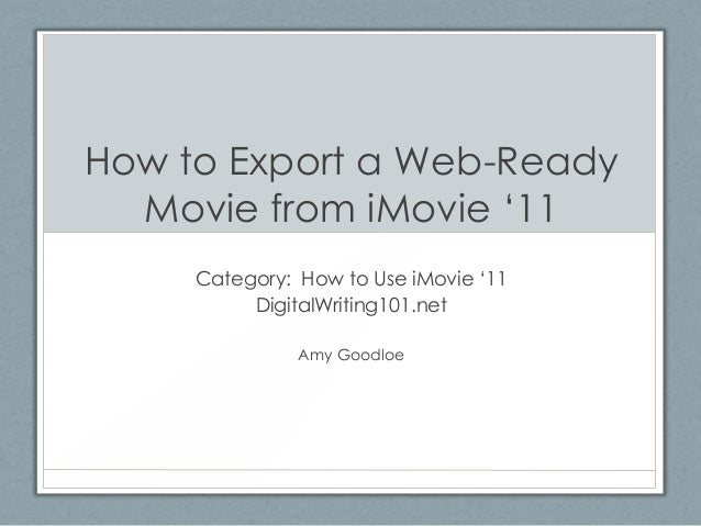 "How to Export a Web-Ready Movie from iMovie ""11 Category: How to Use iMovie ""11 DigitalWriting101.net Amy Goodloe"