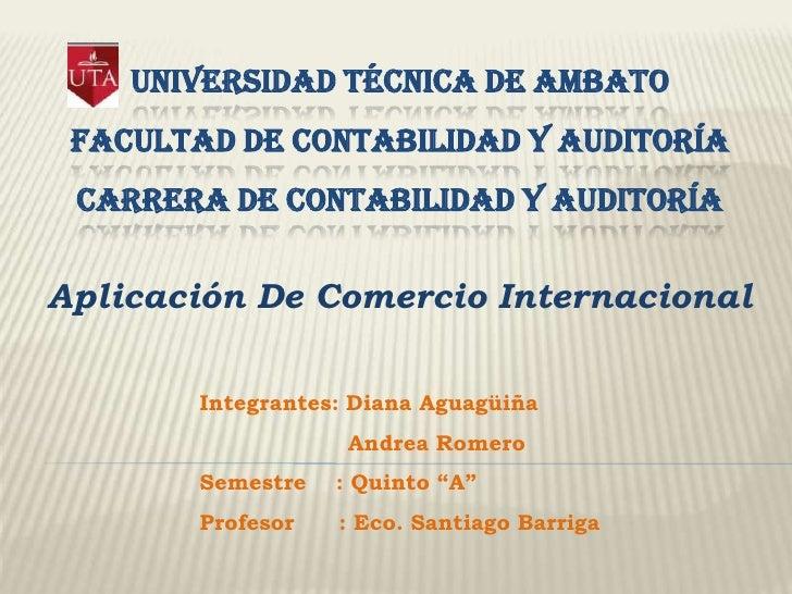 Universidad técnica de ambato facultad de contabilidad y auditoríacarrera de contabilidad y auditoría<br />Aplicación De C...