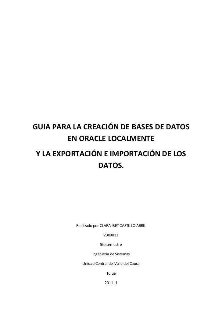 GUIA PARA LA CREACIÓN DE BASES DE DATOS        EN ORACLE LOCALMENTEY LA EXPORTACIÓN E IMPORTACIÓN DE LOS               DAT...