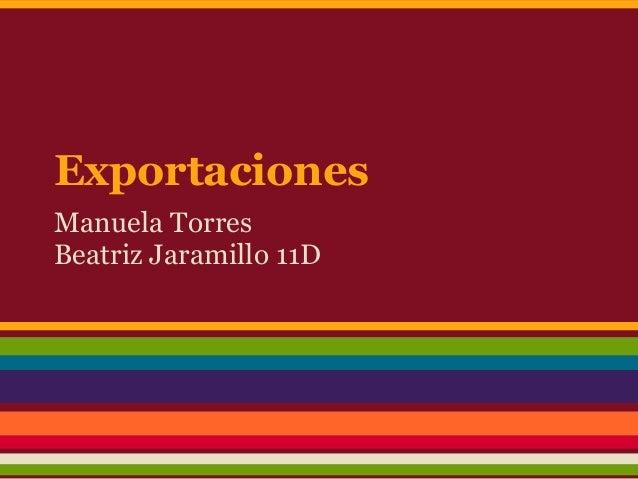 Exportaciones Manuela Torres Beatriz Jaramillo 11D