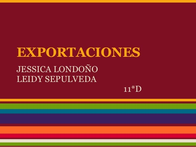 EXPORTACIONES JESSICA LONDOÑO LEIDY SEPULVEDA 11*D