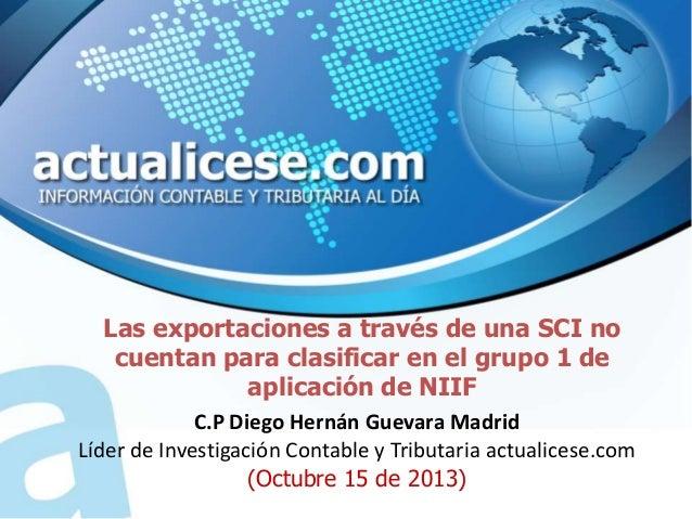 Las exportaciones a través de una SCI no cuentan para clasificar en el grupo 1 de aplicación de NIIF C.P Diego Hernán Guev...