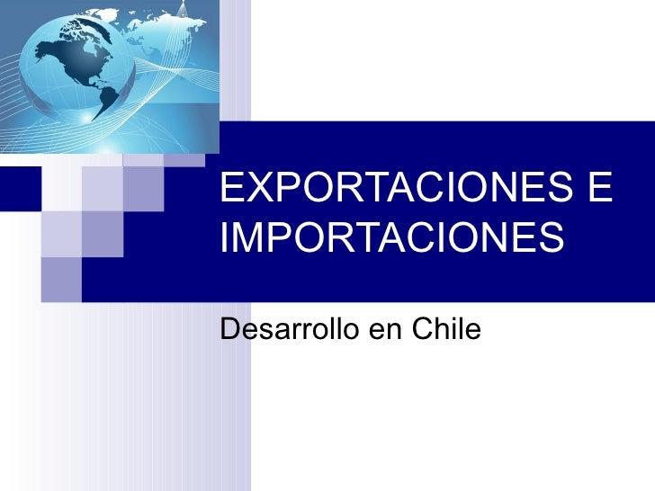 EXPORTACIONES EIMPORTACIONESDesarrollo en Chile