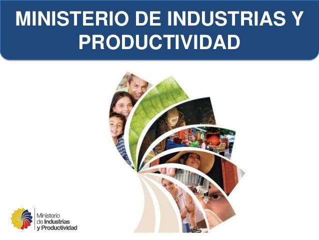 MINISTERIO DE INDUSTRIAS Y PRODUCTIVIDAD