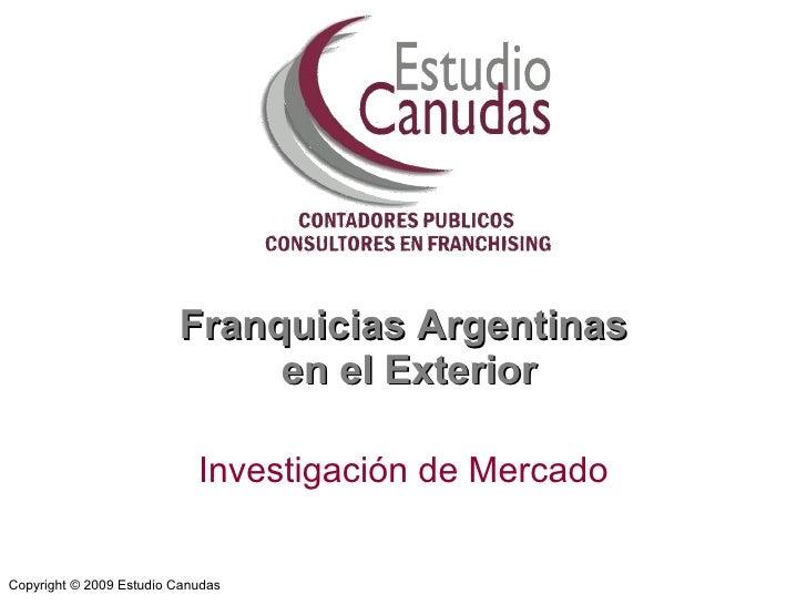 Franquicias Argentinas  en el Exterior Investigación de Mercado Copyright © 2009 Estudio Canudas