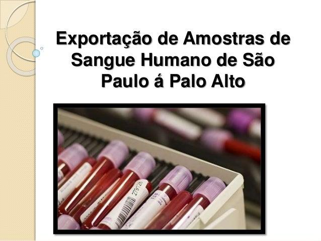 Exportação de Amostras de Sangue Humano de São Paulo á Palo Alto