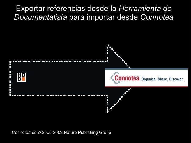 Exportar referencias desde la Herramienta de Documentalista para importar desde Connotea     Connotea es © 2005-2009 Natur...