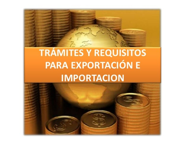 TRÁMITES Y REQUISITOS PARA EXPORTACIÓN E    IMPORTACION