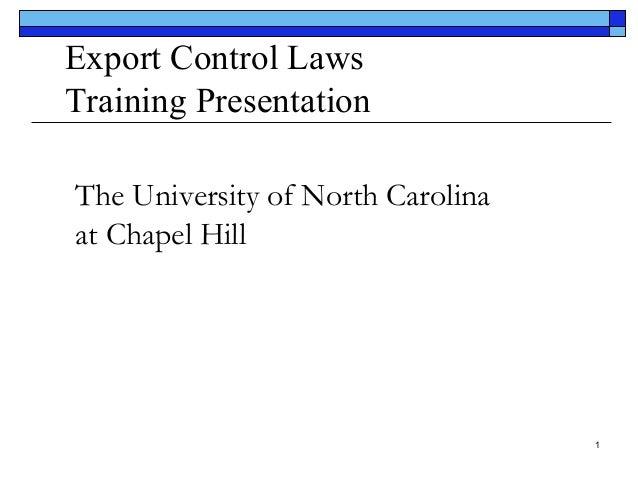 Export Control Laws Training Presentation The University of North Carolina at Chapel Hill  1