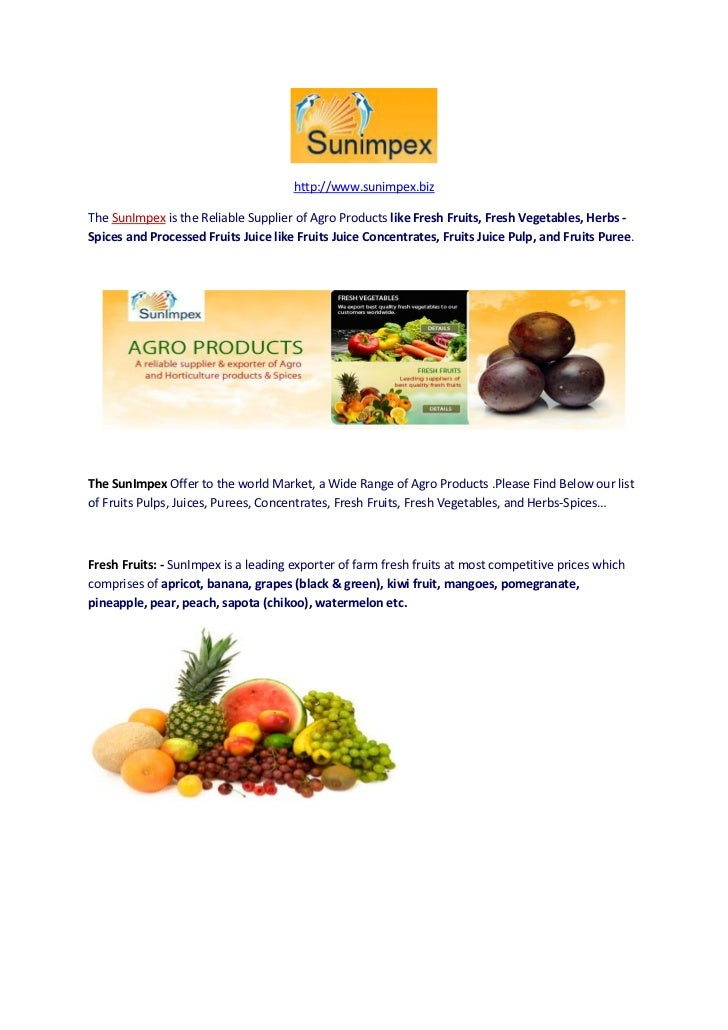 http://www.sunimpex.bizThe SunImpex is the Reliable Supplier of Agro Products like Fresh Fruits, Fresh Vegetables, Herbs -...
