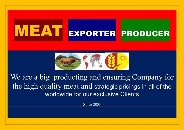 MEAT               EXPORTER PRODUCERWe are a big producting and ensuring Company forthe high quality meat and strategic pr...