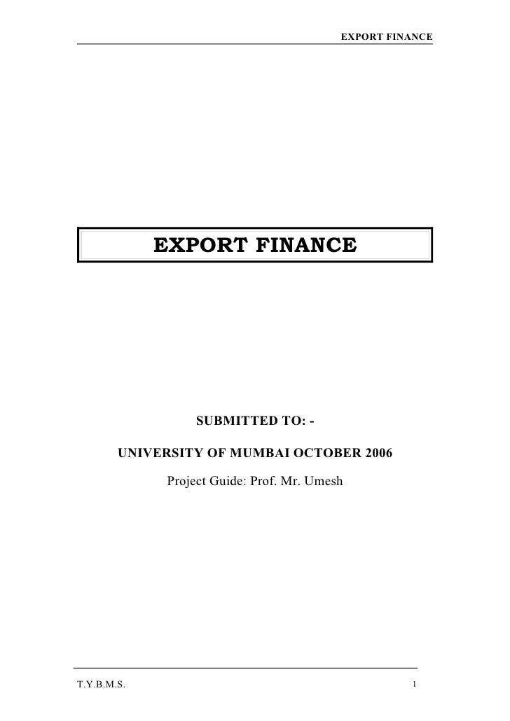 EXPORT FINANCE             EXPORT FINANCE                 SUBMITTED TO: -        UNIVERSITY OF MUMBAI OCTOBER 2006        ...