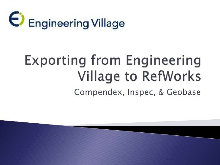 Exporting from Engineering Village to RefWorks<br />Compendex, Inspec, & Geobase<br />