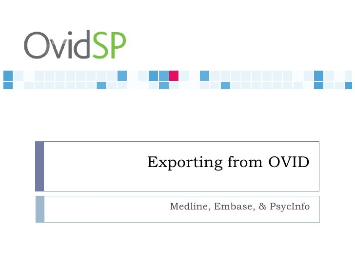 Exporting from OVID    Medline, Embase, & PsycInfo
