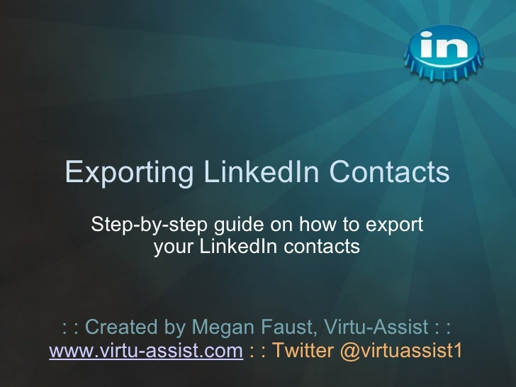 Exporting LinkedIn Contacts Step-by-stepguide on howto export your LinkedIn contacts : : Created by Megan Faust, Virtu-A...