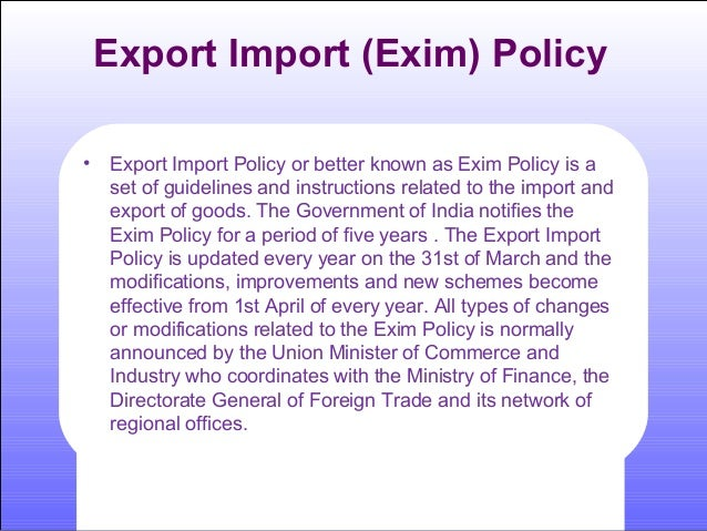 indian exim policy s objectives and provisions 1 setting up of business centre in the indian missions abroad for visiting indian exporters/businessmen 2 itpo portal to host a 1 to encourage re-location of industries to india, plant and machineries would be permitted to be imported without a licence, where the depreciated.