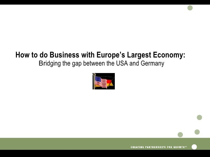 How to do Business with Europe's Largest Economy:   Br idging the gap between the USA and Germany +– +–