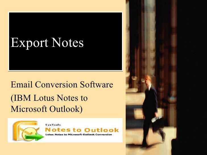 Export Notes Email Conversion Software (IBM Lotus Notes to Microsoft Outlook)
