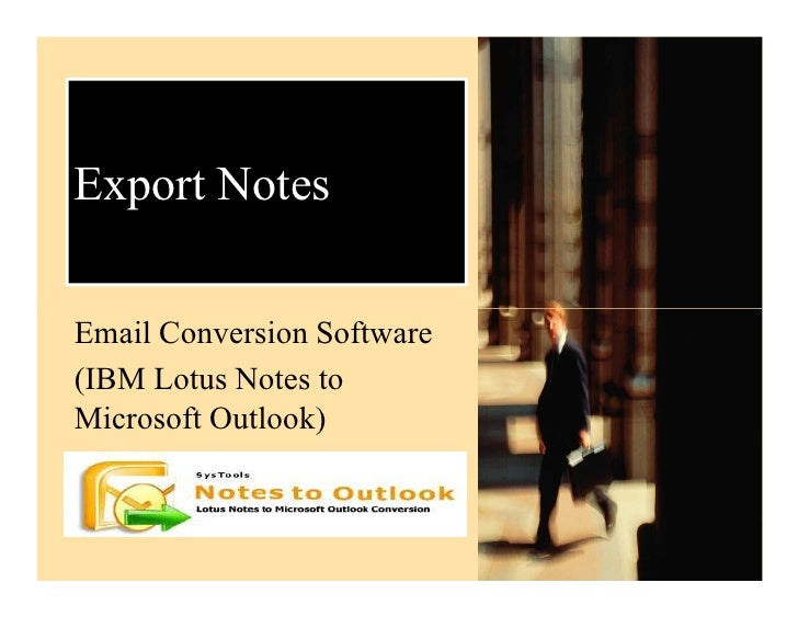 Export NotesEmail Conversion Software(IBM Lotus Notes toMicrosoft Outlook)