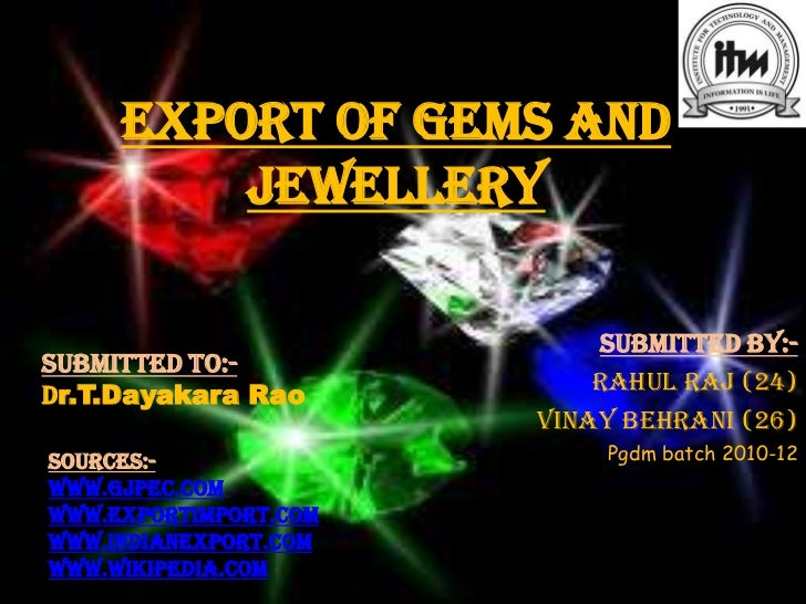 EXPORT OF GEMS AND         JEWELLERY                           Submitted by:-Submitted to:-Dr.T.Dayakara Rao          Rahu...