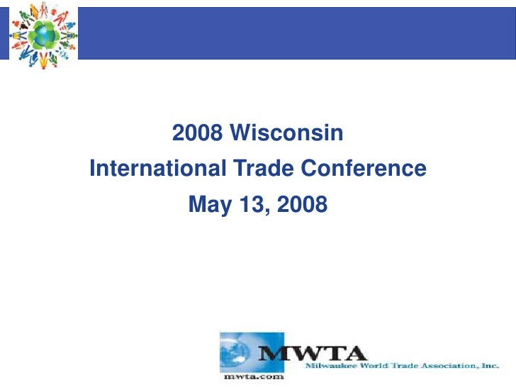 2008 WisconsinInternational Trade Conference        May 13, 2008