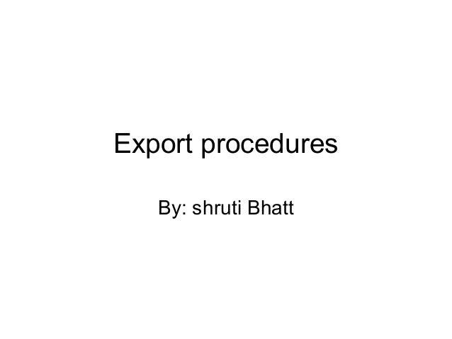 Export procedures By: shruti Bhatt