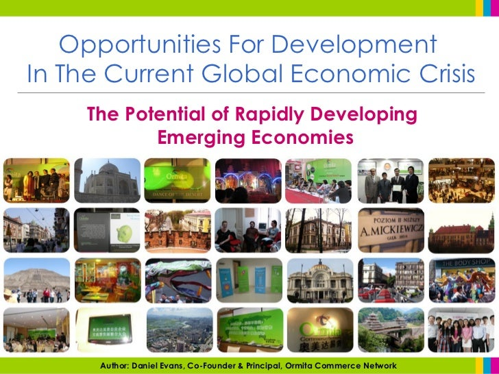 Opportunities For Development  In The Current Global Economic Crisis The Potential of Rapidly Developing  Emerging Economi...