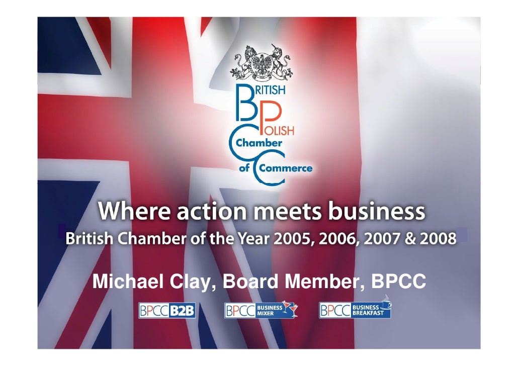 Export to Poland      Bi-Lateral Trading between Poland and Britain     Michael Clay, Board Member, BPCC