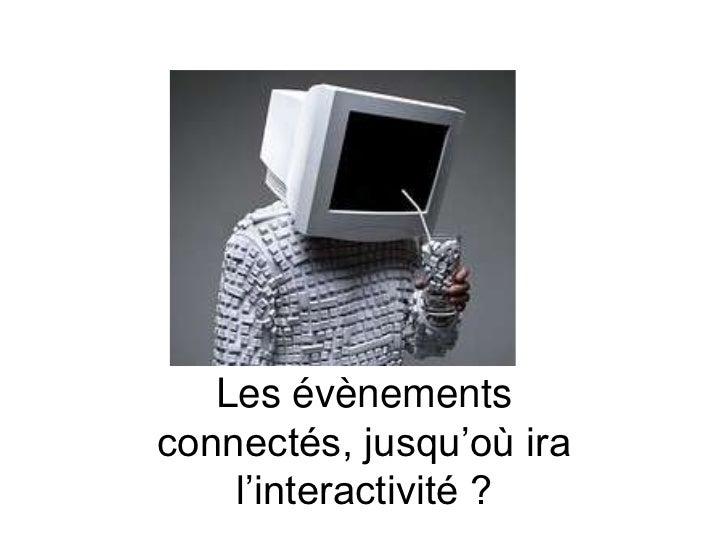 Les évènementsconnectés, jusqu'où ira    l'interactivité ?