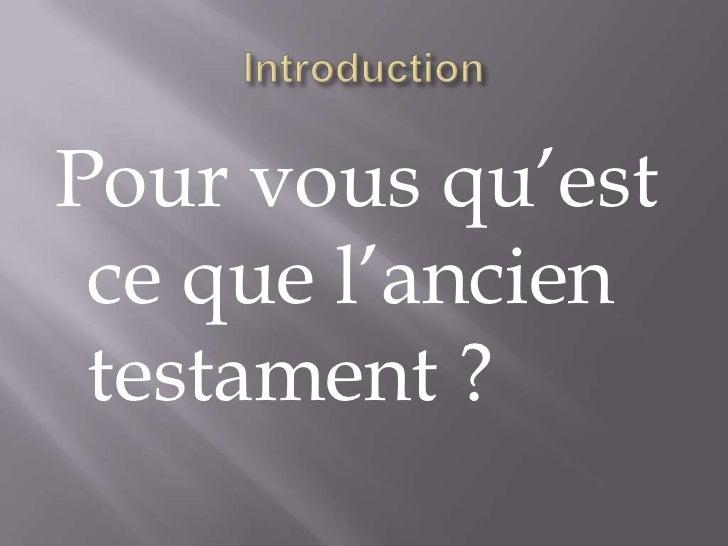 Introduction<br />Pour vous qu'est ce que l'ancien testament ?<br />