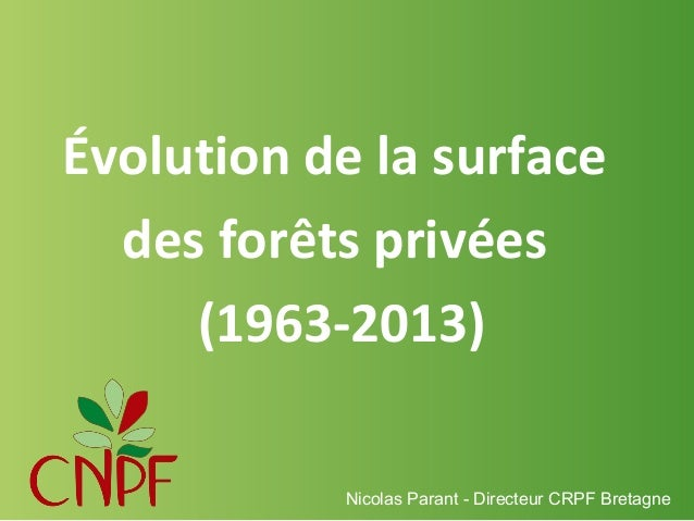 1. Evolution des surfaces et caractéristiques de la forêt privée - 50 ans des CRPF - Nicolas Parant