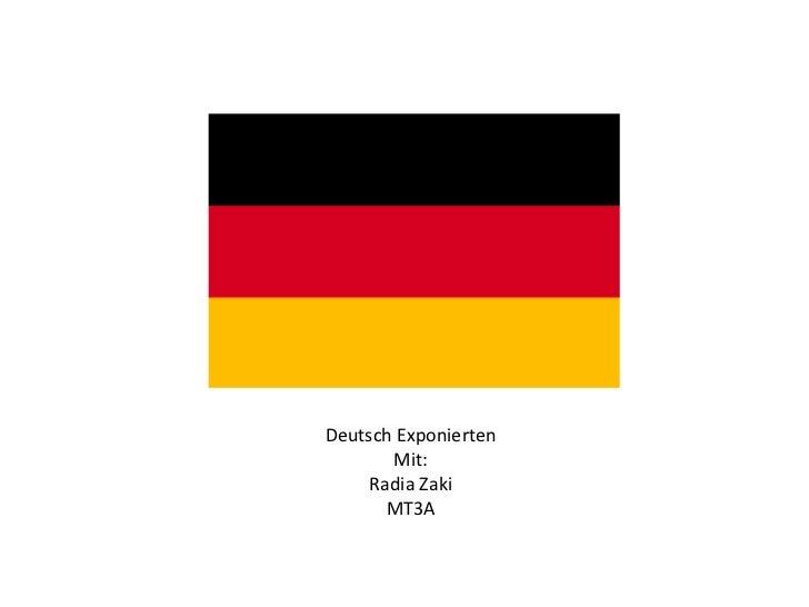 Deutsch Exponierten       Mit:     Radia Zaki       MT3A