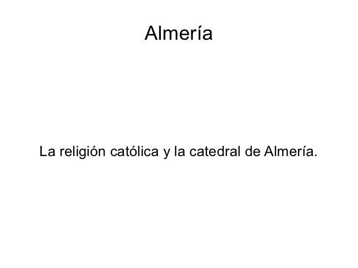 AlmeríaLa religión católica y la catedral de Almería.