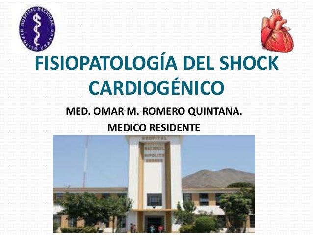 FISIOPATOLOGÍA DEL SHOCK CARDIOGÉNICO MED. OMAR M. ROMERO QUINTANA. MEDICO RESIDENTE