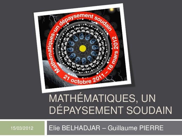 MATHÉMATIQUES, UN             DÉPAYSEMENT SOUDAIN15/03/2012   Elie BELHADJAR – Guillaume PIERRE