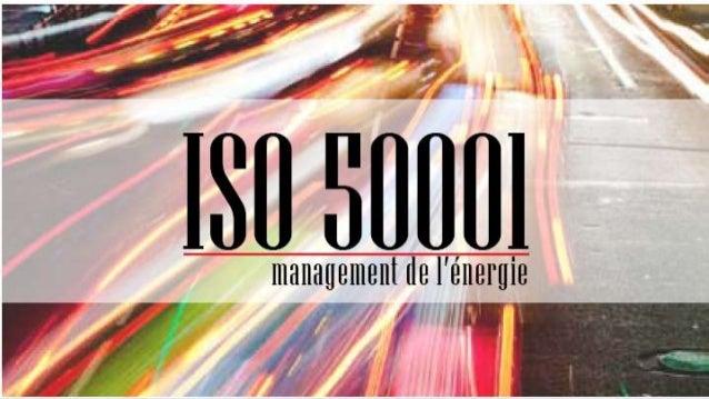 PLAN 1-Introduction ISO en bref  Définition ISO 50001 Objectifs de ISO 50001  2-Mise en œuvre Exigences de la norme ISO 50...