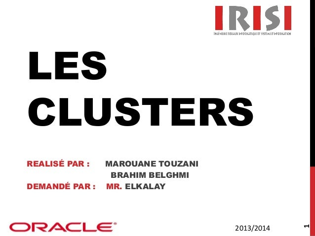 LES CLUSTERS DEMANDÉ PAR :  MAROUANE TOUZANI BRAHIM BELGHMI MR. ELKALAY  2013/2014  1  REALISÉ PAR :
